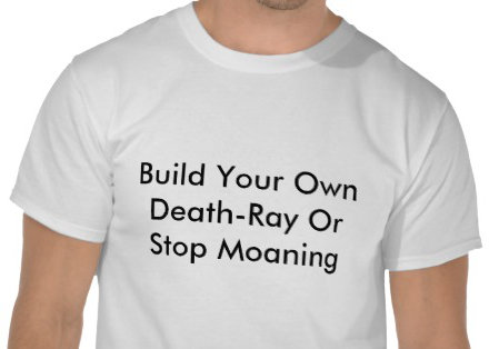 build_your_own_death_ray_or_stop_moaning